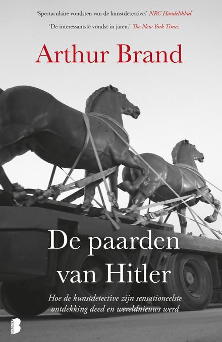De paarden van Hitler : hoe de kunstdetective zijn sensationeelste ontdekking deed en wereldnieuws werd