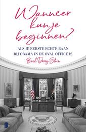 Wanneer kun je beginnen? : als je eerste echte baan bij Obama in de Oval Office is