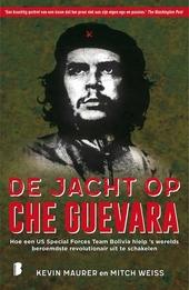De jacht op Che Guevara : hoe een US Special Forces team Bolivia hielp 's werelds beroemdste revolutionair uit te s...