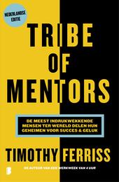 Tribe of mentors : de meest indrukwekkende mensen ter wereld delen hun geheimen voor succes & geluk