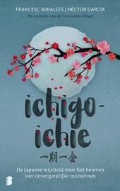 Ichigo-ichie : de Japanse wijsheid voor het beleven van onvergetelijke momenten