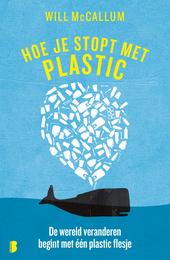 Hoe je stopt met plastic : de wereld veranderen begint met één plastic flesje