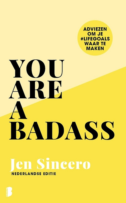 You are a badass : adviezen om je #lifegoals waar te maken