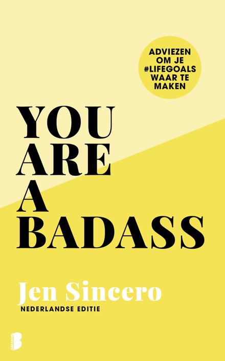 You are a badass : adviezen om je #lifegoals waar te maken - Sceptisch mindful, het kan!