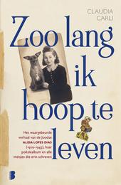 Zoo lang ik hoop te leven : het waargebeurde verhaal van de Joodse Alida Lopes Dias (1929-1943), haar poëziealbum e...