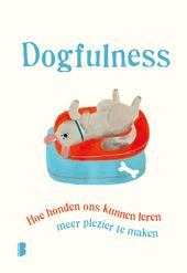 Dogfulness : hoe honden ons kunnen leren meer plezier te maken