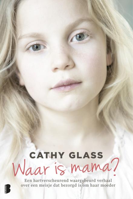 Waar is mama? : een hartverscheurend waargebeurd verhaal over een meisje dat bezorgd is om haar moeder