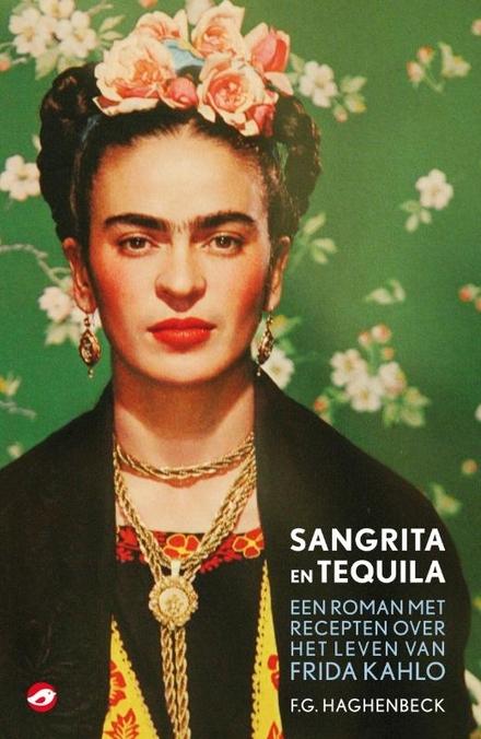 Sangrita en tequila : een roman met recepten over het leven van Frida Kahlo