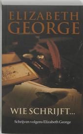 Wie schrijft ... : schrijven volgens Elizabeth George