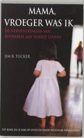 Mama, vroeger was ik... : de herinneringen van kinderen aan vorige levens