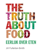 The truth about food : eerlijk over eten