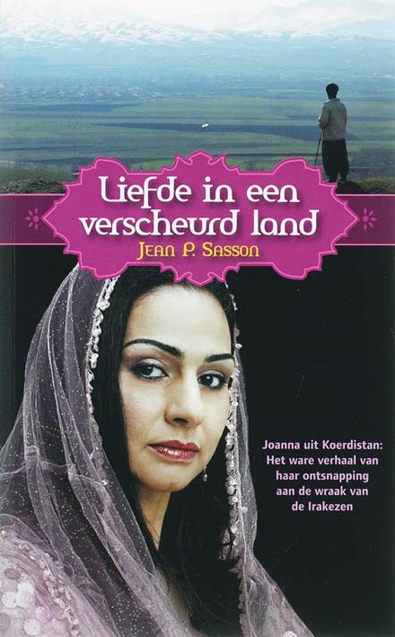 Liefde in een verscheurd land : Joanna uit Koerdistan : het ware verhaal van een ontsnapping aan de wraak van de Ir...