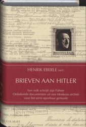 Brieven aan Hitler : een volk schrijft zijn Führer : onbekende documenten uit een Moskous archief voor het eerst op...