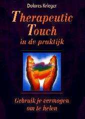 Therapeutic Touch in de praktijk : gebruik je vermogen om te helen