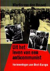 Uit het leven van een anticommunist : herinneringen aan Oost-Europa