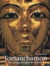 Toetanchamon : de koning, het graf, de schatten