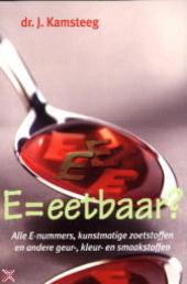 E = eetbaar? : alle E-nummers, kunstmatige zoetstoffen en andere geur- en smaakstoffen