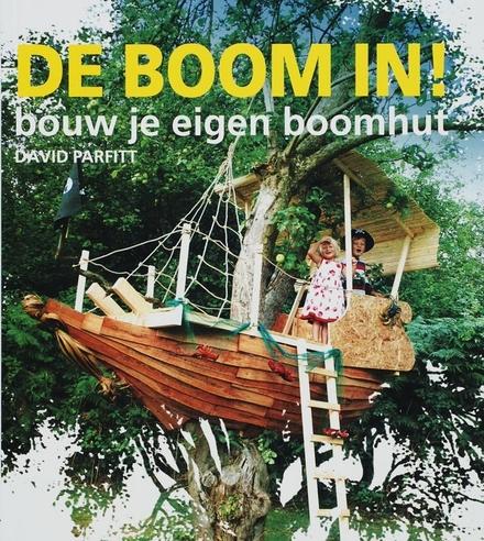 De boom in! : bouw je eigen boomhut