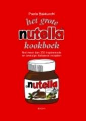 Het grote Nutella-kookboek : met meer dan 300 inspirerende en smeuïge recepten