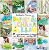 Papier & schaar & lijm : 45 knutsels van papier en karton voor kinderen van 3 tot 10
