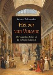 Het oor van Vincent : merkwaardige feiten uit de kunstgeschiedenis