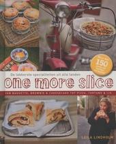 One more slice : de lekkerste specialiteiten uit alle landen : van baguette, brownie & cheesecake tot pizza, tortan...