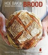 Hoe bak ik brood : stapsgewijze recepten voor gistbroden, zuurdesembroden, sodabroden en zoetigheden