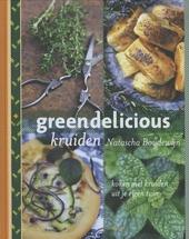 Greendelicious kruiden : koken met kruiden uit je eigen tuin