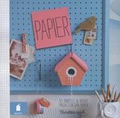 Papier : 30 simpele & mooie projecten van papier