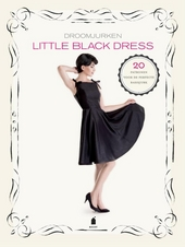 Little black dress : droomjurken : 20 patronen voor de perfecte basisjurk