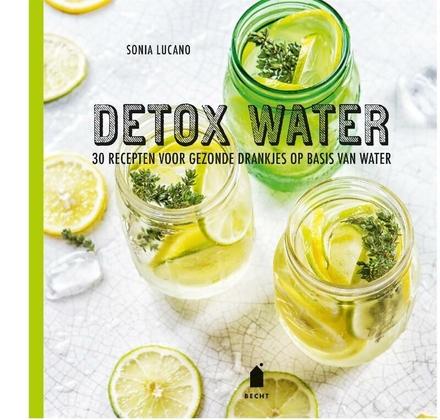 Detox water : 30 recepten voor gezonde drankjes op basis van water