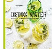Detox water : 30 recepten voor gezonde drankjes op basis van water / styling Sonia Lucano