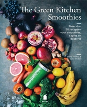The green kitchen smoothies : meer dan 50 recepten voor smoothies, sapjes, granola's en desserts