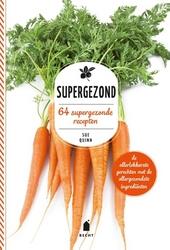 Supergezond : 64 supergezonde recepten : de allerlekkerste gerechten met de allergezondste ingrediënten