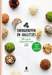 Energierepen en -balletjes : 69 recepten vol gezonde energie