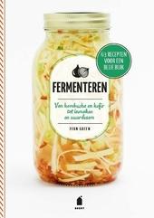 Fermenteren : van kombucha en kefir tot inmaken en zuurdesem : 63 recepten voor een blije buik
