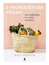 5 ingrediënten vegan : 100 makkelijke en snelle recepten