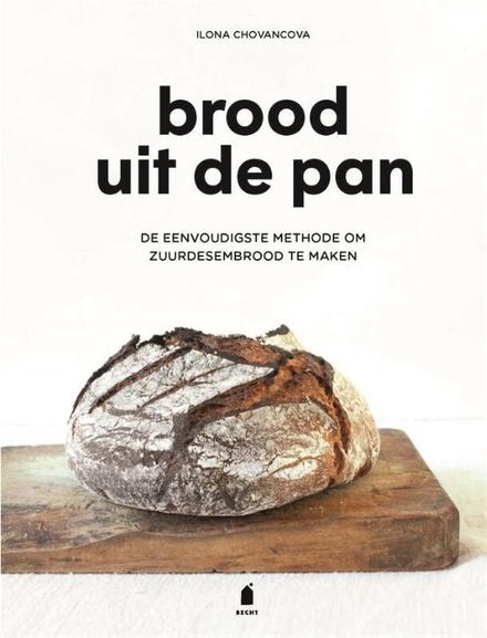 Brood uit de pan : de eenvoudigste methode om zuurdesembrood te maken