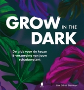 Grow in the dark : dé gids voor de keuze & verzorging van jouw schaduwplant