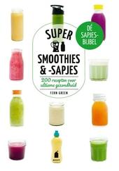 Supersmoothies & -sapjes : 200 recepten voor ultieme gezondheid