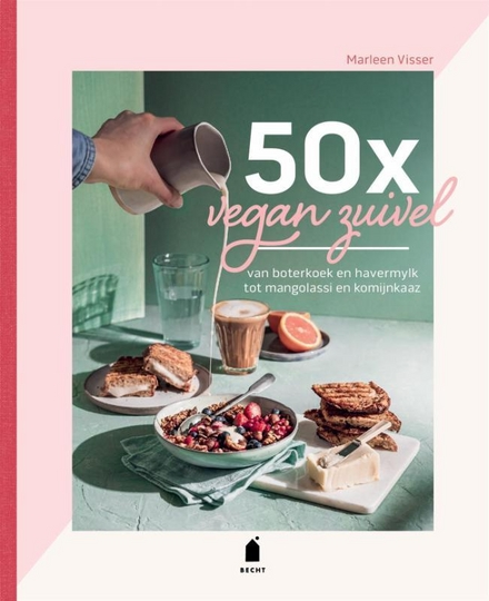 50 x vegan zuivel : van boterkoek en havermylk tot mangolassi en komijnkaaz