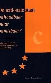 De nationale staat : onhoudbaar maar onmisbaar ? : het perspectief van Europese integratie en mondialisering