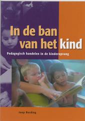 In de ban van het kind : pedagogisch handelen in de kinderopvang