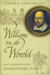 William en de wereld : hoe Shakespeare Shakespeare werd