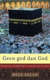 Geen god dan God : oorsprong, ontwikkeling en toekomst van de islam