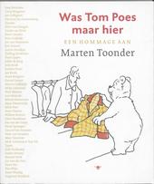 Was Tom Poes maar hier : een hommage aan Marten Toonder 1912-2005