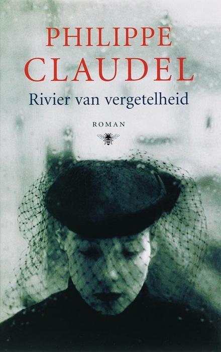 Rivier van vergetelheid - Het poëtische debuut van  Philippe Claudel, over rouw en verwerking van verdriet