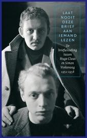Laat nooit deze brief aan iemand lezen : de briefwisseling tussen Hugo Claus en Simon Vinkenoog 1951-1956