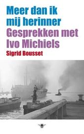 Meer dan ik mij herinner : gesprekken met Ivo Michiels