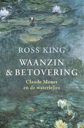 Waanzin & betovering : Claude Monet en de waterlelies